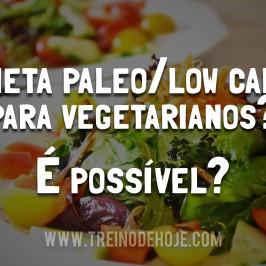 Dieta Paleo/Low carb para vegetarianos? É possível?